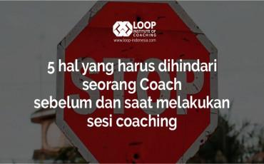 5 hal yang harus dihindari seorang Coach sebelum dan saat melakukan sesi coaching