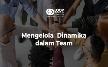 Mengelola  Dinamika dalam Team – Leadership Series